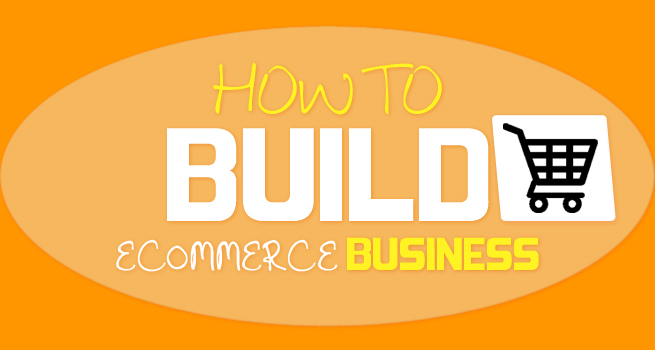 How To Build an eCommerce Business – Part-2