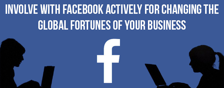 Involve With Facebook Actively For Changing The Global Fortunes Of Your Business | Velosf