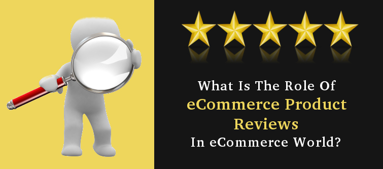 What is the role of eCommerce product reviews in eCommerce world? | Velsof