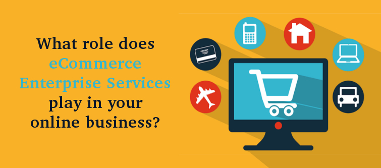 What role does eCommerce enterprise services play in your online business? | Velsof